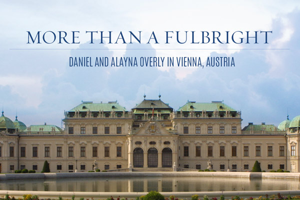 More Than A Fulbright: Daniel and Alayna Overly in Vienna