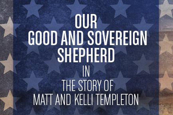Our Good and Sovereign Shepherd in the Story of Matt and Kelli Templeton